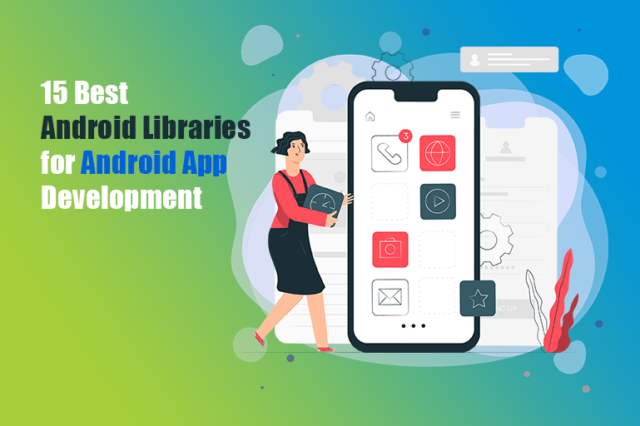 15 Best Android Libraries for Android App Development