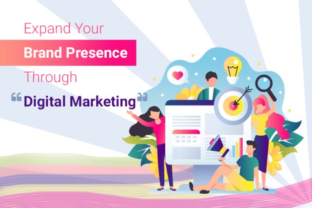 How to Expand Your Brand Presence Through Digital Marketing?